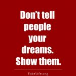 Inspirational Quote Don't tell people your dreams Show them